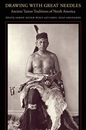 Drawing with Great Needles : Ancient Tattoo Traditions of North America - Deter-Wolf, Aaron