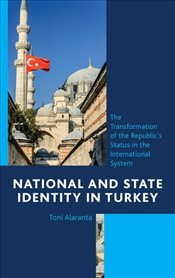 National and State Identity in Turkey : The Transformation of the Republics Status - Alaranta, Toni