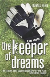 Keeper Of Dreams : One Mans Controversial Story of Life in the English Premiership - Reng, Ronald