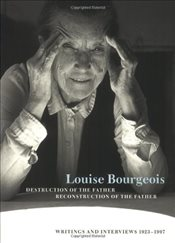 Destruction of the Father Reconstruction of the Father : Writings and Interviews, 1923-1997 - Bourgeois, Louise