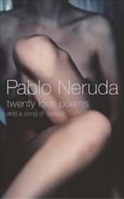 Twenty Love Poems : And A Song Of Despair - Neruda, Pablo