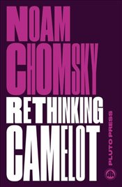 Rethinking Camelot: JFK, the Vietnam War, and U.S. Political Culture - Chomsky, Noam