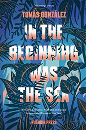 In the Beginning Was the Sea - Gonzalez, Tomas