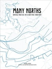Many Norths : Spacial Practice in a Polar Territory - Sheppard, Lola