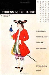 Tokens of Exchange: The Problem of Translation in Global Circulations (Post-Contemporary Interventio - Liu, Lydia H.