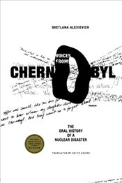 Voices from Chernobyl : The Oral History of a Nuclear Disaster - Alexievich, Svetlana