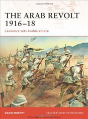 Arab Revolt 1916-18 : Lawrence Sets Arabia Ablaze - Murphy, David
