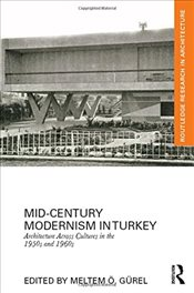 Mid-Century Modernism in Turkey : Architecture Across Cultures in the 1950s and 1960s - Gürel, Meltem Ö.
