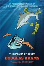 Salmon of Doubt : Hitchhiking the Galaxy One Last Time - Adams, Douglas