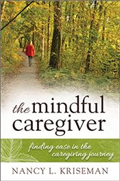 Mindful Caregiver : Finding Ease in the Caregiving Journey - Kriseman, Nancy L.
