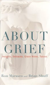 About Grief : Insights, Setbacks, Grace Notes, Taboos - Marasco, Ron