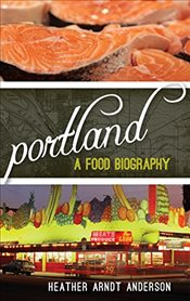 Portland : A Food Biography  - Anderson, Heather Arndt