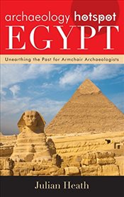 Archaeology Hotspot Egypt : Unearthing the Past for Armchair Archaeologists   - Heath, Julian