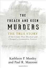 Freach and Keen Murders : The True Story of the Crime That Shocked and Changed a Community Forever - Munley, Kathleen P.
