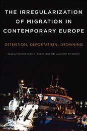 Irregularization of Migration in Contemporary Europe : Detention, Deportation, Drowning - Bloois, Joost de