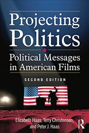 Projecting Politics : Political Messages in American Films - Haas, Elizabeth