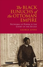 Black Eunuchs of the Ottoman Empire - Junne, George