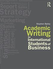 Academic Writing for International Students of Business 1e - Bailey, Stephen