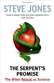 Serpents Promise: The Bible Retold as Science - Jones, Steve