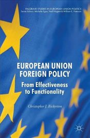 European Union Foreign Policy : From Effectiveness to Functionality  - Bickerton, Christopher J.