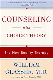 Counseling with Choice Theory : The New Reality Therapy - Glasser, William
