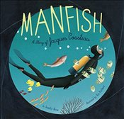 Manfish: A Story of Jacques Cousteau - Berne, Jennifer