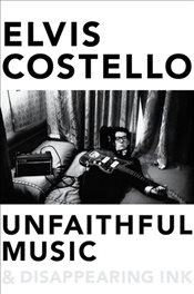 Unfaithful Music and Disappearing Ink - Costello, Elvis