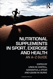 Nutritional Supplements in Sport, Exercise and Health : An A-Z Guide - Castell, Lindy M.