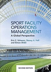 Sport Facility Operations Management : A Global Perspective - Schwarz, Eric C.