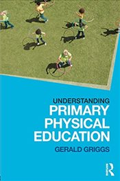 Understanding Primary Physical Education - Griggs, Gerald