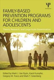 Family-Based Prevention Programs for Children and Adolescents: Theory, Research, and Large-Scale Dis - Van Ryzin, Mark J.