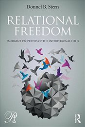Relational Freedom : Emergent Properties of the Interpersonal Field  - Stern, Donnel B.
