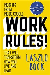 Work Rules! : Insights from Inside Google That Will Transform How You Live and Lead - Bock, Laszlo