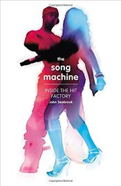 Song Machine : Inside the Hit Factory - SEABROOK, JOHN