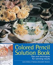 Colored Pencil Solution Book : Tips and Techniques for Winning Results - Gildow, Janie