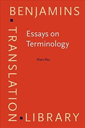 Essays on Terminology (Benjamins Translation Library) - Rey, Alain