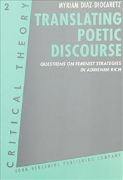 Translating Poetic Discourse: Questions of feminist strategies in Adrienne Rich (Critical Theory) - Diaz-Diocaretz, Myriam