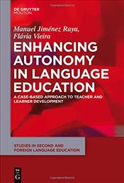 Enhancing Autonomy in Language Education : A Case-Based Approach to Teacher and Learner Development  - Raya, Manuel Jimenez