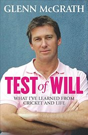 Test of Will : What Ive Learned from Cricket and Life - McGrath, Glenn