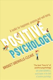 Positive Psychology : A Toolkit for Happiness, Purpose and Well-Being - Grenville-Cleave, Bridget