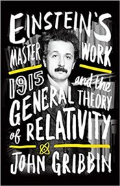 Einsteins Masterwork : 1915 and the General Theory of Relativity - Gribbin, John