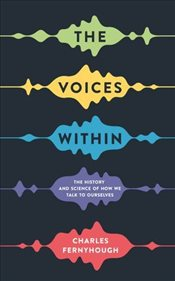 Voices Within : The History and Science of How We Talk to Ourselves - Fernyhough, Charles