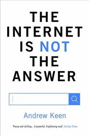 Internet is Not the Answer - Keen, Andrew