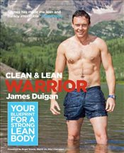 Clean & Lean Warrior: Your blueprint for a strong, lean body - Duigan, James