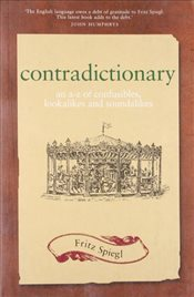 Contradictionary: An A-Z of Confusibles, Lookalikes and Soundalikes - Spiegl, Fritz