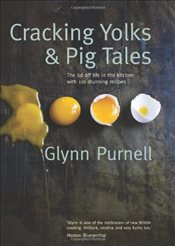 Cracking Yolks & Pig Tales: The lid off life in the kitchen with 110 stunning recipes - Purnell, Glynn
