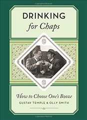 Drinking for Chaps: How to Choose Ones Booze - Temple, Gustav