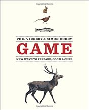 Game: A modern approach to preparing, cooking & curing - Vickery, Phil