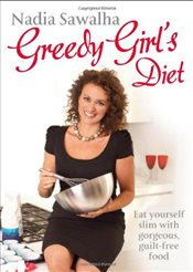 Greedy Girls Diet: Eat yourself slim with gorgeous, guilt-free food - Sawalha, Nadia