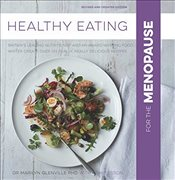 Healthy Eating for the Menopause: Britains Leading Nutritionist and a Top Chef Create 100 Really, R - Glenville, Marilyn